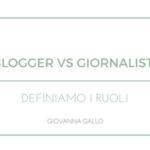 Blogger, giornalisti e web Influencer: definiamo i ruoli e poi non ne parliamo più